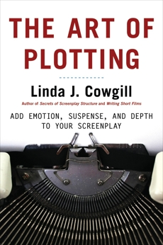The Art of Plotting: Add Emotion, Suspense, and Depth to your Screenplay, Cowgill, Linda J.