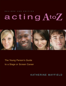 Acting A to Z (Revised Second Edition): The Young Person's Guide to a Stage Or Screen Career, Mayfield, Katherine