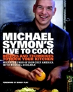 Michael Symon's Live to Cook: Recipes and Techniques to Rock Your Kitchen: A Cookbook, Symon, Michael & Ruhlman, Michael