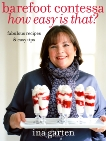 Barefoot Contessa How Easy Is That?: Fabulous Recipes & Easy Tips: A Cookbook, Garten, Ina