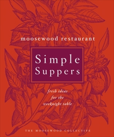 Moosewood Restaurant Simple Suppers: Fresh Ideas for the Weeknight Table: A Cookbook,