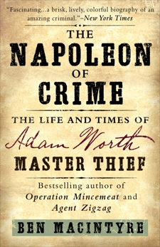 The Napoleon of Crime: The Life and Times of Adam Worth, Master Thief, Macintyre, Ben
