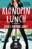 Klonopin Lunch: A Memoir, Jones, Jessica Dorfman