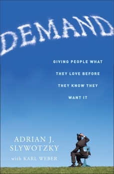 Demand: Creating What People Love Before They Know They Want It, Slywotzky, Adrian & Weber, Karl