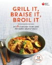American Heart Association Grill It, Braise It, Broil It: And 9 Other Easy Techniques for Making Healthy Meals: A Cookbook, American Heart Association (COR)