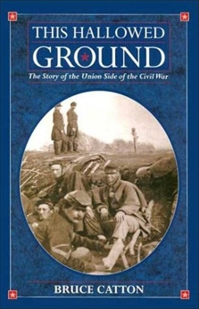 This Hallowed Ground: A History of the Civil War, Catton, Bruce