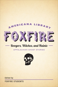 Boogers, Witches, and Haints: Appalachian Ghost Stories: The Foxfire Americana Library (5),