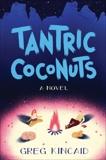 Tantric Coconuts: A Novel, Kincaid, Greg