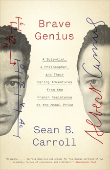 Brave Genius: A Scientist, a Philosopher, and Their Daring Adventures from the French Resistance to the Nobel Prize, Carroll, Sean B.