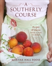A Southerly Course: Recipes and Stories from Close to Home: A Cookbook, Foose, Martha Hall