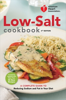 American Heart Association Low-Salt Cookbook, 4th Edition: A Complete Guide to Reducing Sodium and Fat in Your Diet,