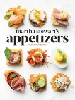 Martha Stewart's Appetizers: 200 Recipes for Dips, Spreads, Snacks, Small Plates, and Other Delicious Hors d' Oeuvres, Plus 30 Cocktails: A Cookbook, Stewart, Martha & Martha Stewart Living (COR)