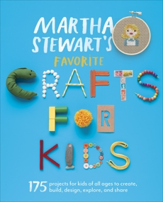 Martha Stewart's Favorite Crafts for Kids: 175 Projects for Kids of All Ages to Create, Build, Design, Explore, and Share,