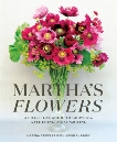 Martha's Flowers: A Practical Guide to Growing, Gathering, and Enjoying, Stewart, Martha & Sharkey, Kevin