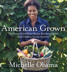 American Grown: The Story of the White House Kitchen Garden and Gardens Across America, Obama, Michelle