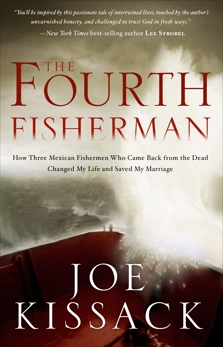 The Fourth Fisherman: How Three Mexican Fishermen Who Came Back from the Dead Changed My Life and Saved My Marriage, Kissack, Joe