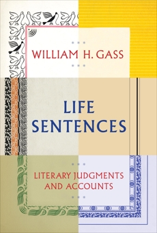 Life Sentences: Literary Judgments and Accounts, Gass, William H.