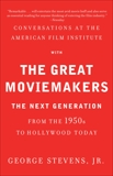 Conversations at the American Film Institute with the Great Moviemakers: The Next Generation, Stevens, Jr., George