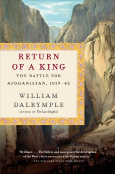 Return of a King: The Battle for Afghanistan, 1839-42, Dalrymple, William