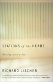 Stations of the Heart: Parting with a Son, Lischer, Richard
