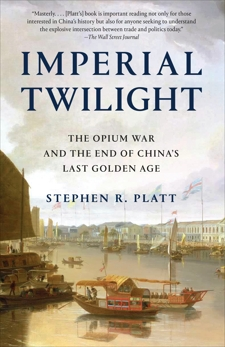 Imperial Twilight: The Opium War and the End of China's Last Golden Age, Platt, Stephen R.