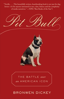 Pit Bull: The Battle over an American Icon, Dickey, Bronwen