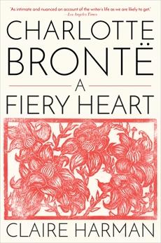 Charlotte Brontë: A Fiery Heart, Harman, Claire