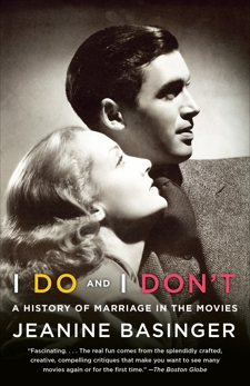I Do and I Don't: A History of Marriage in the Movies, Basinger, Jeanine