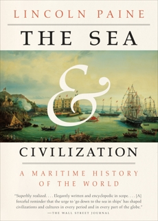 The Sea and Civilization: A Maritime History of the World, Paine, Lincoln