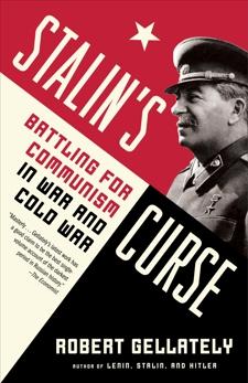 Stalin's Curse: Battling for Communism in War and Cold War, Gellately, Robert