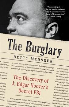 The Burglary: The Discovery of J. Edgar Hoover's Secret FBI, Medsger, Betty