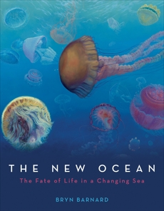 The New Ocean: The Fate of Life in a Changing Sea, Barnard, Bryn