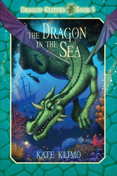 Dragon Keepers #5: The Dragon in the Sea, Klimo, Kate