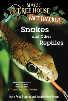 Snakes and Other Reptiles: A Nonfiction Companion to Magic Tree House Merlin Mission #17: A Crazy Day with Cobras, Boyce, Natalie Pope & Osborne, Mary Pope