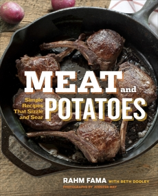 Meat and Potatoes: Simple Recipes that Sizzle and Sear: A Cookbook, Fama, Rahm