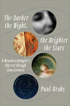 The Darker the Night, the Brighter the Stars: A Neuropsychologist's Odyssey Through Consciousness, Broks, Paul