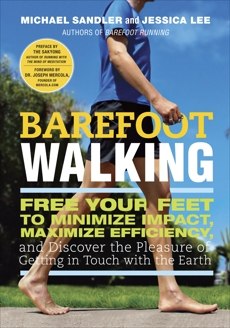 Barefoot Walking: Free Your Feet to Minimize Impact, Maximize Efficiency, and Discover the Pleasure of Getting in Touch with the Earth, Lee, Jessica & Sandler, Michael & Sandler, Michael