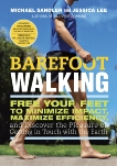 Barefoot Walking: Free Your Feet to Minimize Impact, Maximize Efficiency, and Discover the Pleasure of Getting in Touch with the Earth, Lee, Jessica & Sandler, Michael