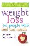 Weight Loss for People Who Feel Too Much: A 4-Step, 8-Week Plan to Finally Lose the Weight, Manage Emotional Eating, and Find Your Fabulous Self, Baron-Reid, Colette