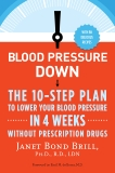 Blood Pressure Down: The 10-Step Plan to Lower Your Blood Pressure in 4 Weeks--Without Prescription Drugs, Brill, Janet Bond