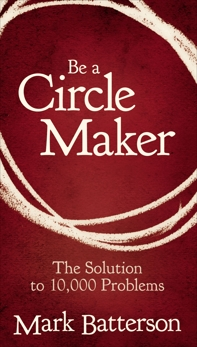 Be a Circle Maker: The Solution to 10,000 Problems, Batterson, Mark