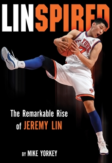 Linspired: Jeremy Lin's Extraordinary Story of Faith and Resilience, Yorkey, Mike