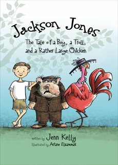 Jackson Jones, Book 2: The Tale of a Boy, a Troll, and a Rather Large Chicken, Kelly, Jennifer L.