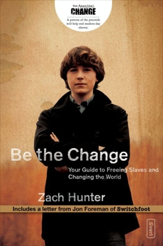 Be the Change: Your Guide to Freeing Slaves and Changing the World, Hunter, Zach