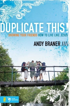 Duplicate This!: Showing Your Friends How to Live Like Jesus, Braner, Andy