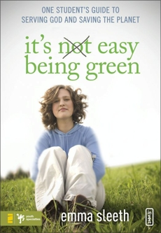 It's Easy Being Green: One Student's Guide to Serving God and Saving the Planet, Sleeth, Emma