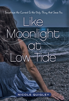 Like Moonlight at Low Tide: Sometimes the Current Is the Only Thing that Saves You, Quigley, Nicole