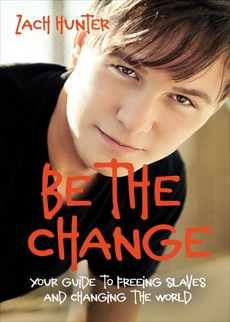 Be the Change, Revised and Expanded Edition: Your Guide to Freeing Slaves and Changing the World, Hunter, Zach