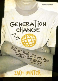 Generation Change, Revised and Expanded Edition: Roll Up Your Sleeves and Change the World, Hunter, Zach