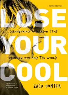 Lose Your Cool, Revised and Expanded Edition: Discovering a Passion that Changes You and the World, Hunter, Zach